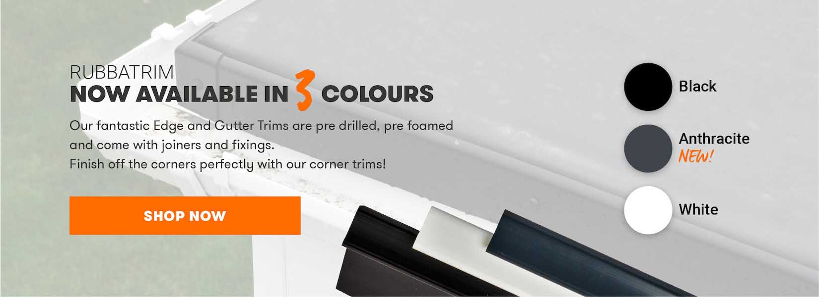 RubbaTrim, Available in Black, White and Anthracite